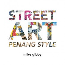 Street Art Penang Style - Mike Gibby