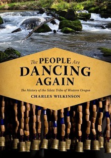 The People Are Dancing Again: The History of the Siletz Tribe of Western Oregon - Charles Wilkinson
