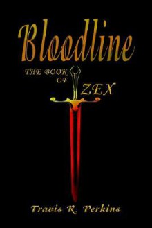 Bloodline: The Book of Zex - Travis Perkins