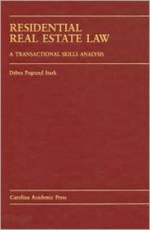 Residential Real Estate Law: A Transactional Skills Analysis - Debra P. Stark