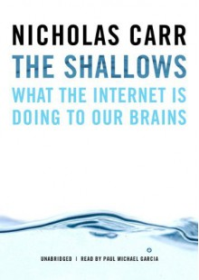 By Nicholas Carr: The Shallows: What the Internet Is Doing to Our Brains [Audiobook] - Inc.- -Blackstone Audio