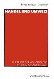Handel Und Umwelt: Zur Frage Der Kompatibilitat Internationaler Regime - Thomas Bernauer
