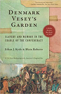 Denmark Vesey's Garden: Slavery and Memory in the Cradle of the Confederacy - Blain Roberts,Ethan J. Kytle