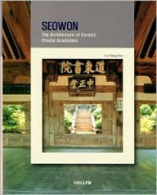 Seowon: The Architecture Of Korea's Private Academies (Korean Culture Series #2) - Sang-hae Lee