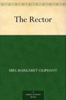 The Rector - Mrs.Margaret Oliphant