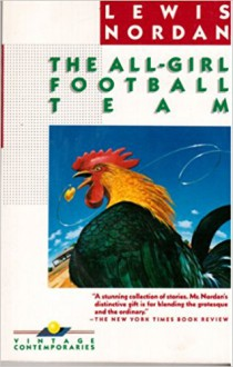 The All-Girl Football Team (Vintage Contemporaries) - Lewis Nordan