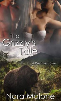 The Grizzly's Tale - Nara Malone