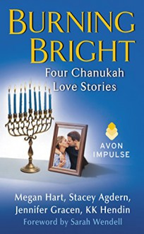 Burning Bright: Four Chanukah Love Stories - Jennifer Gracen,KK Hendin,Stacey Agdern,Megan Hart