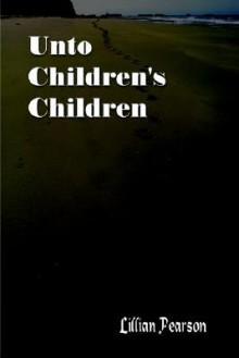 Unto Children's Children - Lillian Pearson