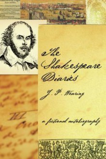 The Shakespeare Diaries: A Fictional Autobiography - J.P. Wearing