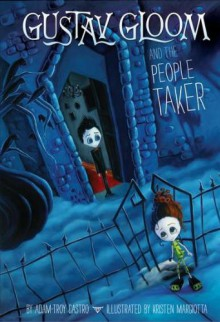 Gustav Gloom and the People Taker - Adam-Troy Castro, Kristen Margiotta