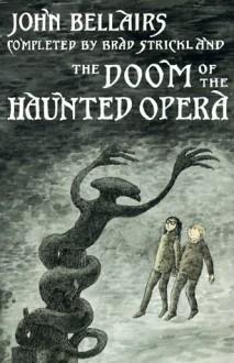 Doom of the Haunted Opera - Brad Strickland,John Bellairs