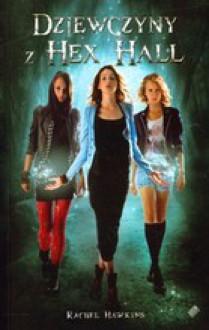 Dziewczyny z Hex Hall (Hex Hall #1) - Dziewczyny z Hex Hall