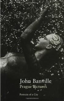 Prague Pictures: A Portrait of the City - John Banville