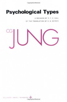 Collected Works of C.G. Jung, Volume 6: Psychological Types - C.G. Jung, Gerhard Adler, R.F.C. Hull