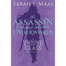 The Assassin and the Underworld (Throne of Glass, #0.3) - Sarah J. Maas