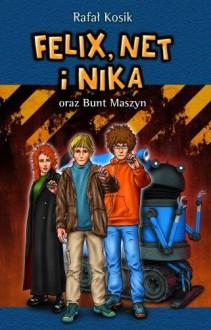 Felix, Net i Nika oraz Bunt Maszyn - Rafał Kosik