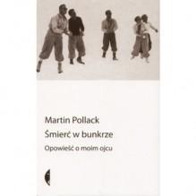 Śmierć w bunkrze. Opowieść o moim ojcu - Martin Pollack