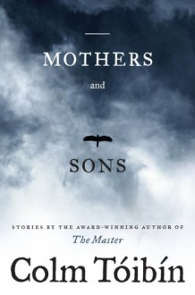 Mothers and Sons: Stories - Colm Toibin