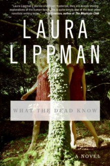 What the Dead Know: A Novel - Laura Lippman