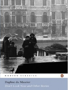 Don't Look Now & Other Stories (Penguin Modern Classics) - Daphne du Maurier
