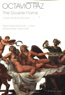 The Double Flame: Love and Eroticism - Octavio Paz, Helen Lane