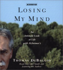 Losing My Mind: An Intimate Look at Life with Alzheimer's - Thomas DeBaggio