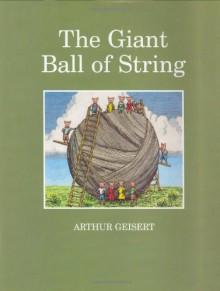 The Giant Ball of String - Arthur Geisert