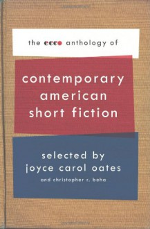 The Ecco Anthology of Contemporary American Short Fiction - Edward P. Jones, John Updike, Edmund White, Annie Proulx, E.L. Doctorow, Mary Gaitskill, Elizabeth McCracken, Lydia Davis, Russell Banks, George Saunders, Tim O'Brien, Chuck Palahniuk, Michael Chabon, Joyce Carol Oates, Lorrie Moore, Amy Hempel, Charles Baxter, Jhumpa Lah
