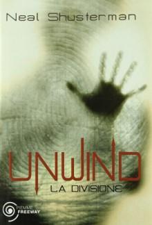 Unwind. La divisione - Neal Shusterman