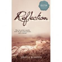 Reflection (Reflection #1) - Jessica Roberts
