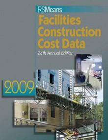 RS Means Facilities Construction Cost Data 2009 - Melville J. Mossman, Stephen C. Plotner, Christopher Babbitt, Ted Baker, Barbara Balboni