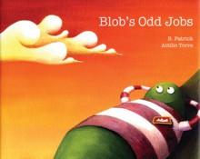 Blob's Odd Jobs - B. Patrick