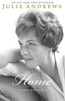 Home: A Memoir of My Early Years - Julie Andrews Edwards