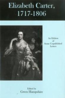 """Elizabeth Carter, 1717-""""1806: An Edition of Some Unpublished Letters - Elizabeth Carter"""