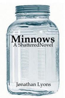 Minnows: A Shattered Novel - Jonathan Lyons