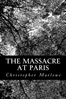 The Massacre at Paris - Christopher Marlowe