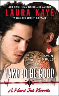 Hard to Be Good (Hard Ink) - Laura Kaye