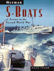 German S-Boats in Action in the Second World War - Hans Frank