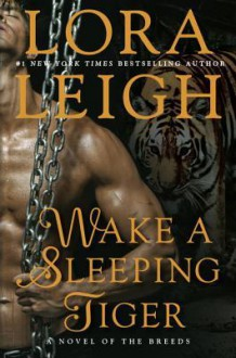 Wake a Sleeping Tiger (A Novel of the Breeds) - Lora Leigh