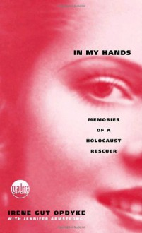 In My Hands: Memories of a Holocaust Rescuer - Irene Opdyke