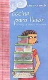 Cocina para llevar: Al Trabajo, Al Colegio O De Excursion - Cristina Macía
