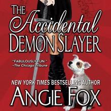 The Accidental Demon Slayer: Demon Slayer, Book 1 - Angie Fox,Tavia Gilbert