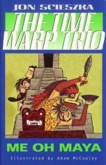 [ Me Oh Maya #13 (Time Warp Trio (Puffin Paperback) #13) ] By Scieszka, Jon ( Author ) [ 2005 ) [ Paperback ] - Jon Scieszka
