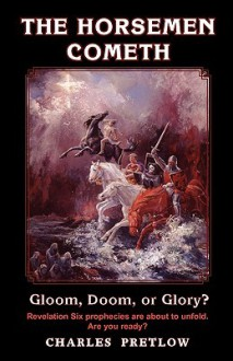 The Horsemen Cometh Gloom, Doom, or Glory? - Charles Pretlow