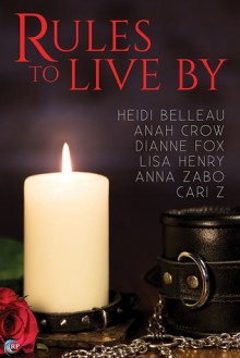 Rules to Live By - Heidi Belleau, Lisa Henry, Anna Zabo, Cari Z., Dianne Fox, Anah Crow