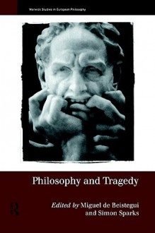 Philosophy and Tragedy - Miguel De Beistegui, Simon Sparks