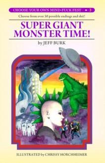 Super Giant Monster Time! (Choose Your Own Mind-Fuck Fest #3) - Jeff Burk
