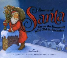 Stories of Santa: A Storybook of Two Beloved Santa Songs (A Hallmark Book) - Benjamin Russell Hanby