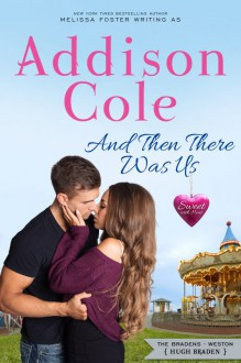 And Then There Was Us (Sweet with Heat: Weston Bradens) - Addison Cole